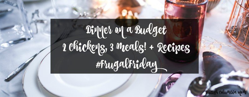 2 Chickens 3 Ways Frugal Friday