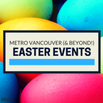 90+ Metro Vancouver (& beyond) Easter Events {2017) #Events